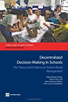 Decentralized Decision-Making in Schools: The Theory and Evidence on School-Based Management (Directions in Development)