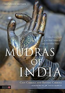 Mudras of India: A Comprehensive Guide to the Hand Gestures of Yoga and Indian Dance Updated edition by Carroll, Cain (2013) Paperback