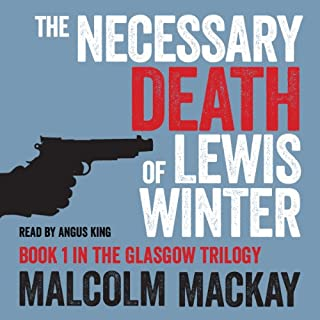 The Necessary Death of Lewis Winter                   By:                                                                                                                                 Malcolm Mackay                               Narrated by:                                                                                                                                 Angus King                      Length: 8 hrs and 12 mins     97 ratings     Overall 3.9