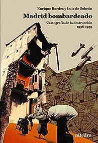 Estuche Madrid bombardeado: Cartografía de la destrucción, 1936-1939 par Enrique Bordes
