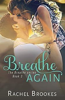 Breathe Again (The Breathe Series Book 3) by [Rachel Brookes]