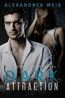 Dark Attraction: The Corde Noire Series Book 2 by [Alexandrea Weis]