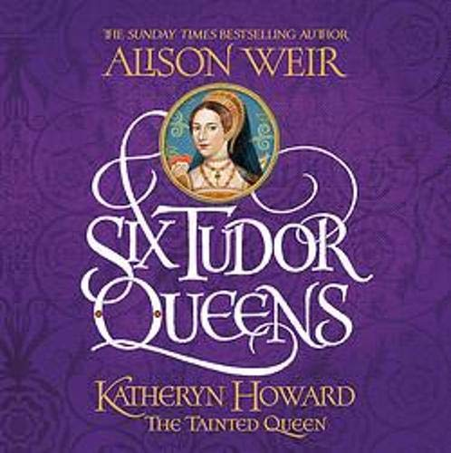 Six Tudor Queens: Katheryn Howard, the Tainted Queen cover art