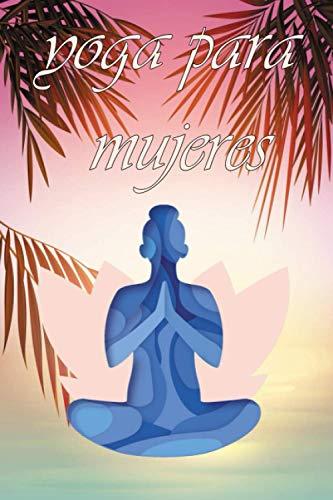 Yoga para Mujer: My Yoga Journal, libro de registro de yoga guiado | Rastreador de lecciones, poses, intenciones, reflexiones y rutina | planificador ... | ... Prácticas de yoga | Regalo ideal