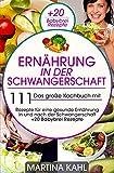 Ernährung in der Schwangerschaft: Das große Kochbuch mit 111 Rezepte Für eine gesunde Ernährung in und nach der Schwangerschaft + 20 Babybrei Rezepte