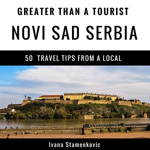 Greater Than a Tourist: Novi Sad, Serbia  audiobook cover art