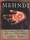 Mehndi: The Timeless Art of Henna Painting