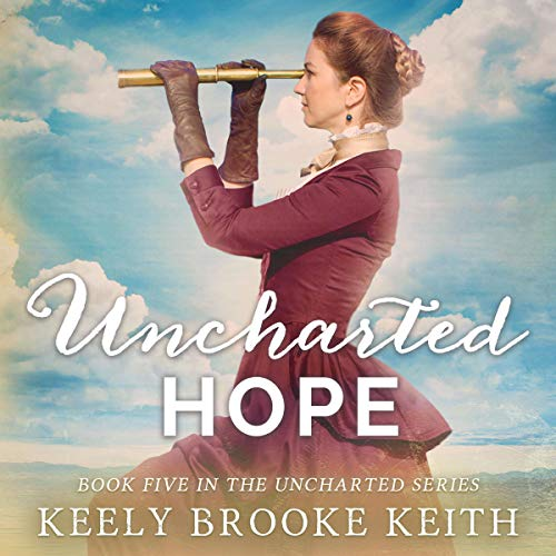 Uncharted Hope Audiobook By Keely Brooke Keith cover art