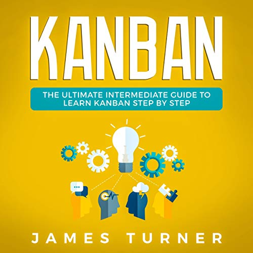 Kanban: The Ultimate Intermediate Guide to Learn Kanban Step by Step cover art