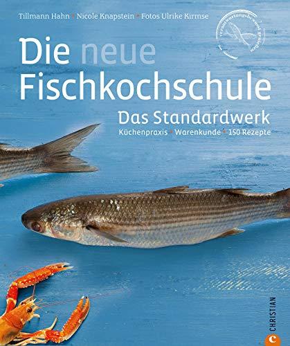 Die neue Fischkochschule: 150 Rezepte in einem Standardwerk, der neuen Fischkochschule. Mit den...