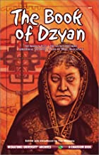 The Book of Dzyan: Being a Manuscript Curiously Received by Helena Petrovna Blavatsky with Diverse a