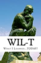 W.I.L-T: What I Learned...TODAY! (The 4-T (for TODAY) Journal Series) (Volume 1)