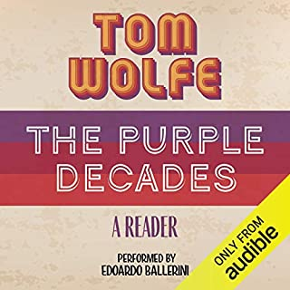 The Purple Decades     A Reader               By:                                                                                                                                 Tom Wolfe                               Narrated by:                                                                                                                                 Edoardo Ballerini                      Length: 14 hrs and 34 mins     3 ratings     Overall 5.0