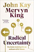 Radical Uncertainty: Decision-making for an unknowable future (English Edition)