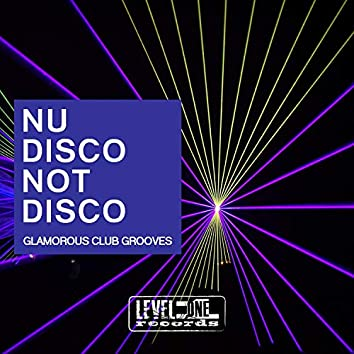 Nu Disco Not Disco (Glamorous Club Grooves)