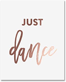 Just Dance Rose Gold Foil Art Print Wedding Reception Sign Inspirational Motivational Quote Dancer Nursery Decor Metallic Poster 5 inches x 7 inches A16