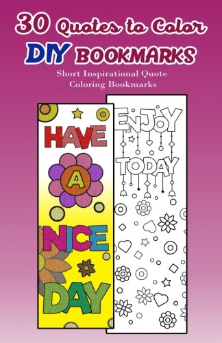 30 Quotes to Color DIY Bookmarks: Short Inspirational Quote Coloring Bookmarks