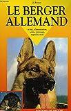 Le berger allemand : Achat, alimentation, soins, dressage, reproduction