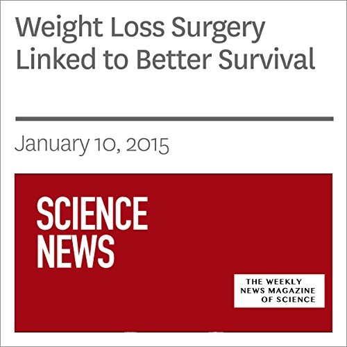 Weight Loss Surgery Linked to Better Survival audiobook cover art