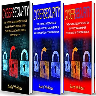 Cybersecurity: 3 Books in 1: Beginners, Intermediate and Advance Guide in Cybersecurity Measures Effectively audiobook cover art