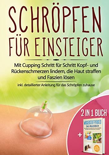 2 in 1 Buch | Schröpfen für Einsteiger: Mit Cupping Schritt für Schritt Kopf- und Rückenschmerzen lindern, die Haut straffen und Faszien lösen - inkl. ... Heilmittel H2O2 für starke Gesundheit