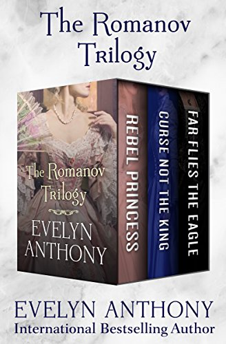 The Romanov Trilogy: Rebel Princess, Curse Not the King, and Far Flies the Eagle (English Edition)