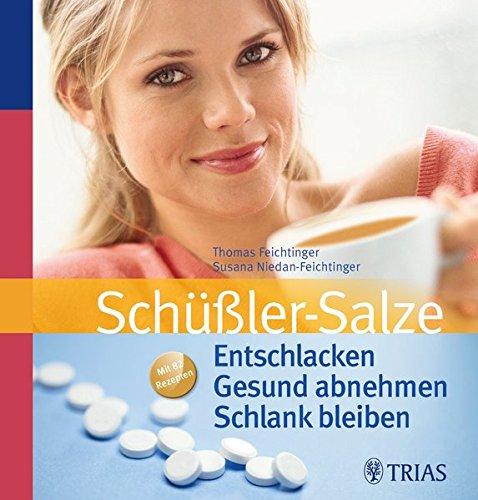 Schüßler-Salze: Entschlacken - Gesund Abnehmen - Schlank bleiben