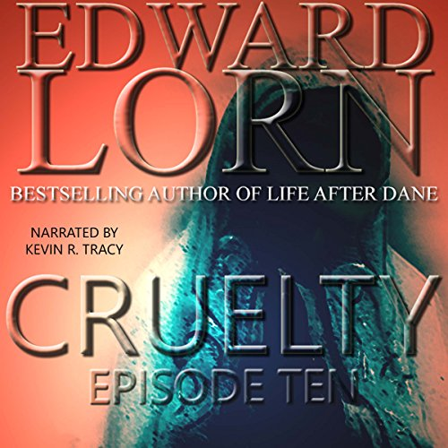 Cruelty: Episode Ten (Finale)                   De :                                                                                                                                 Edward Lorn                               Lu par :                                                                                                                                 Kevin R. Tracy                      Durée : 2 h et 30 min     Pas de notations     Global 0,0