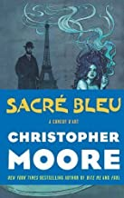Sacre Bleu: A Comedy d'Art 1st (first) Edition by Moore, Christopher [2012]
