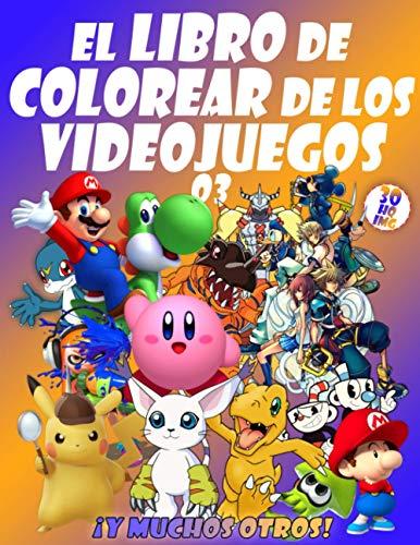 EL LIBRO DE COLOREAR DE LOS VIDEOJUEGOS 03: Tus queridos personajes de videojuegos en 30 ilustraciones de alta calidad para niños y adultos
