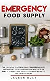 EMERGENCY FOOD SUPPLY: THE ESSENTIAL GUIDE FOR FAMILY PREPAREDNESS TO ORGANIZING, PRESERVING AND COOKING HEALHY FOODS, TO BUILD A STOCKPILE TO SURVIVE WITHOUT THE GROCERY STORE