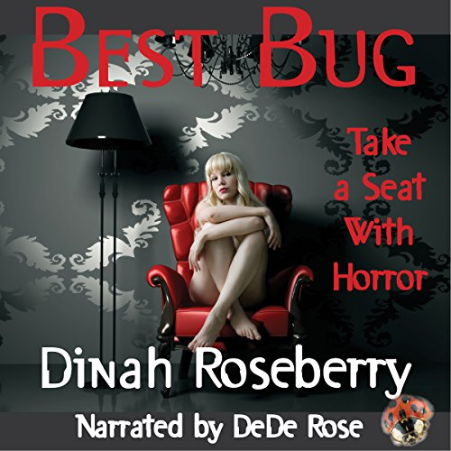 Best Bug     Take a Seat with Horror              By:                                                                                                                                 Dinah Roseberry                               Narrated by:                                                                                                                                 DeDe Rose                      Length: 19 mins     Not rated yet     Overall 0.0
