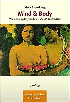 Mind & Body: Wie Gehirn und Psyche die Gesundheit beeinflussen. Wissen & Leben Herausgegeben von Wulf Bertram (German Edition) by [Johann Caspar Rüegg]