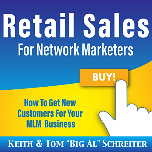 Retail Sales for Network Marketers     How to Get New Customers for Your MLM Business              By:                                                                                                                                 Keith Schreiter,                                                                                        Tom