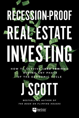 Real Estate Investing Books! - Recession-Proof Real Estate Investing: How to Survive (and Thrive!) During Any Phase of the Economic Cycle