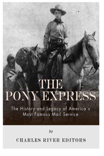 The Pony Express: The History and Legacy of America's Most Famous Mail Service