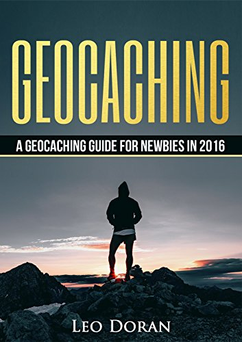 Geocaching: A Geocaching Guide for Newbies in 2016 (English Edition)