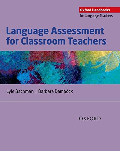 Language Assessment for Classroom Teachers: Assessment for Teachers (Oxford Handbooks for Language Teachers)