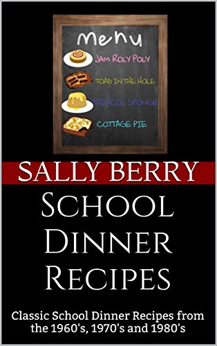 School Dinner Recipes: Classic School Dinner Recipes from the 1960's, 1970's and 1980's by [Sally Berry, J Fortune]