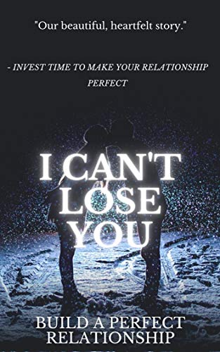 I CAN'T LOSE YOU: Solid relationship, control your love, avoid divorcing, for perfect relationship, successful relationship, live happy with your second ... successful relationships, (English Edition)