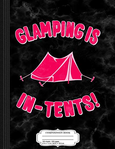 Glamping Is In-Tents Composition Notebook: College Ruled 93/4 X 71/2 100 Sheets 200 Pages for Writing