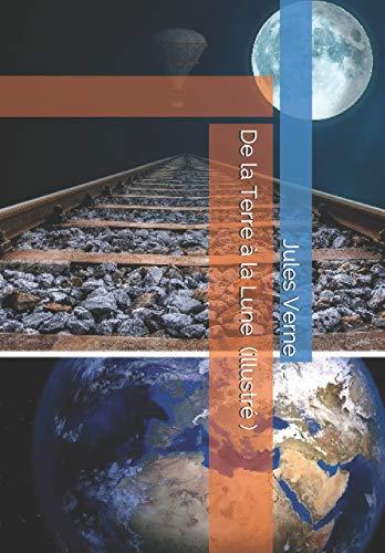 De la Terre à la Lune ( illustré )