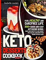 Keto Desserts Cookbook #2021: For a Healthy and Carefree Life. 200+ Quick and Easy Ketogenic Bombs, Cakes, and Sweets to Help You Lose Weight, Stay Healthy, and Boost Your Energy without Guilt