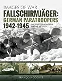Fallschirmjäger: German Paratroopers 1942-1945, Rare Photographs from Wartime Archives
