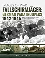 Fallschirmjaeger: German Paratroopers 1942-1945, Rare Photographs from Wartime Archives (Images of War)