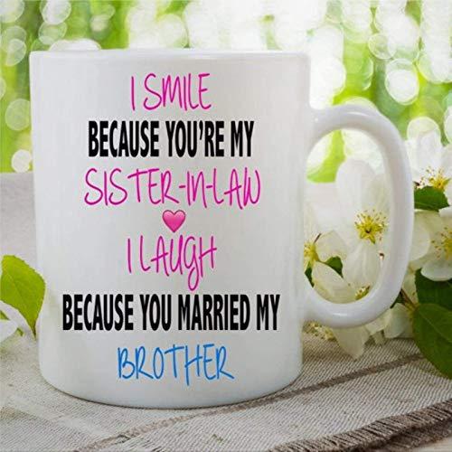N\A Sonrío Porque Eres mi cuñada Taza de café Me río Porque te casaste con mi Hermano Taza de té de cerámica Cuñada Divertida Novedad Taza Familiar Taza de Oficina Taza