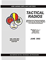 Tactical Radios: Multiservice Communications Procedures for Tactical Radio in a Joint Environment Fm 6-02.72 / Mcrp 3-40.3a / Nttp 6-02.2 / Afttp I 3-2.18