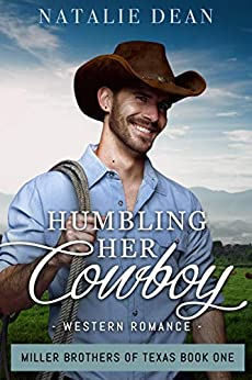 Humbling Her Cowboy: Western Romance (Miller Brothers of Texas Book 1) by [Natalie Dean]