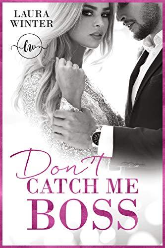 Don´t catch me Boss: Liebesroman
