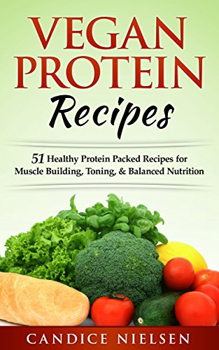 Vegan: PROTEIN RECIPES: 51 Healthy Protein Packed Recipes for Muscle Building, Toning, & Balanced Nutrition (Whole Foods, Plant Based, Dairy Free, Protein Recipes) (English Edition) ✅